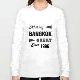 Making Bangkok Great Since 1996 Long Sleeve T-shirt