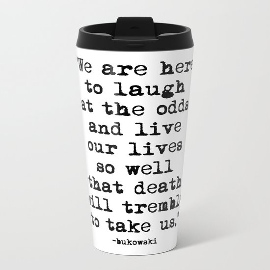Charles Bukowski Typewriter Quote Laugh Metal Travel Mug