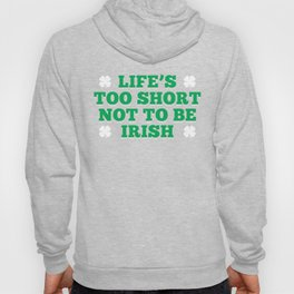Life's Too Short Not To Be Irish St. Patricks Day Hoody