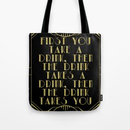 First you take a drink. - F Scott Fitzgerald Tote Bag