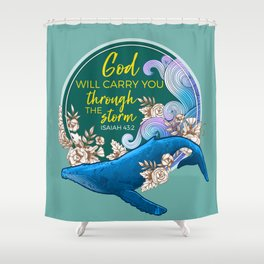 God will carry you through the storm- Isaiah 43:2 Shower Curtain