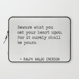 Beware what you set your heart upon. For it surely shall be yours. Laptop Sleeve