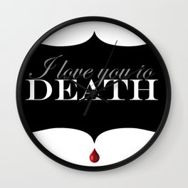 """""""I love you to DEATH"""" Wall Clock"""