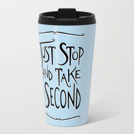Just Stop and take a second Travel Mug