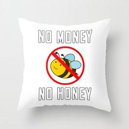 No Money No Honey Bee Throw Pillow