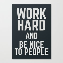 Work hard and be nice to people, motivational quote, positive thinking, good vibes, be good Canvas Print