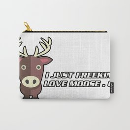 I Freeking Love Moose Carry-All Pouch