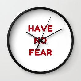 HAVE NO FEAR Wall Clock