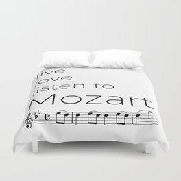 Live, love, listen to Mozart Duvet Cover