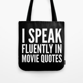I SPEAK FLUENTLY IN MOVIE QUOTES (Black & White) Tote Bag