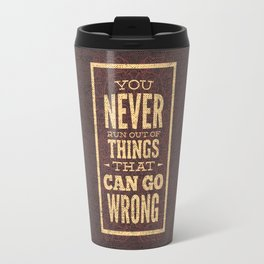 YOU never run out of things that can go wrong- Typography Travel Mug
