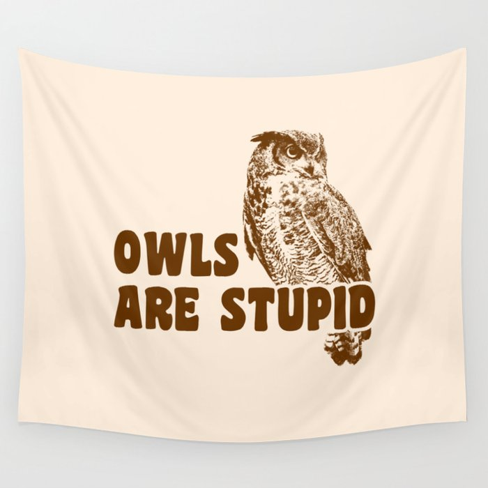 Owls Are Stupid Wall Tapestry