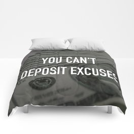 YOU CAN'T DEPOSIT EXCUSES Comforters