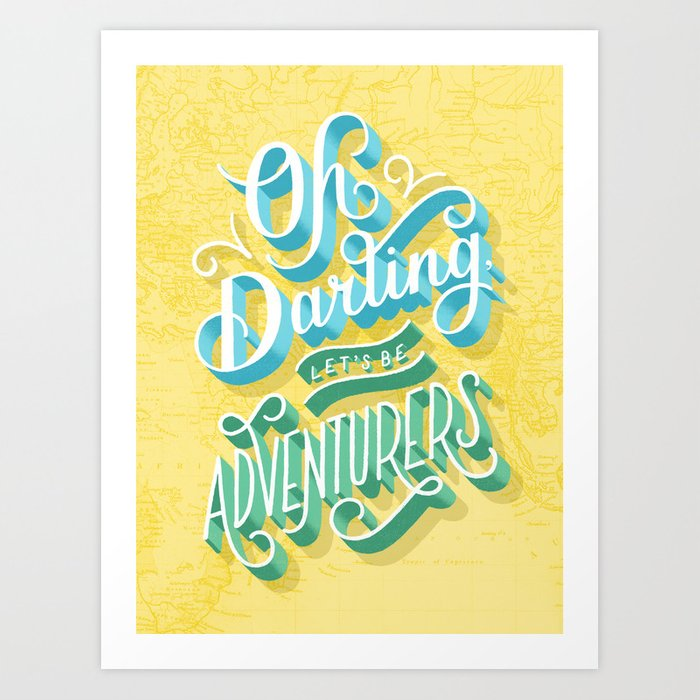 Oh Darling, Let's Be Adventurers Art Print
