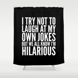 I TRY NOT TO LAUGH AT MY OWN JOKES (Black & White) Shower Curtain