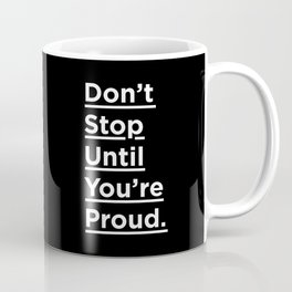 Don't Stop Until You're Proud black and white minimalist typography poster design home wall bedroom Coffee Mug