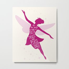 All the World is made of FAITH, TRUST and PIXIE Dust - Tinker Bell Inspired Art Print  Metal Print