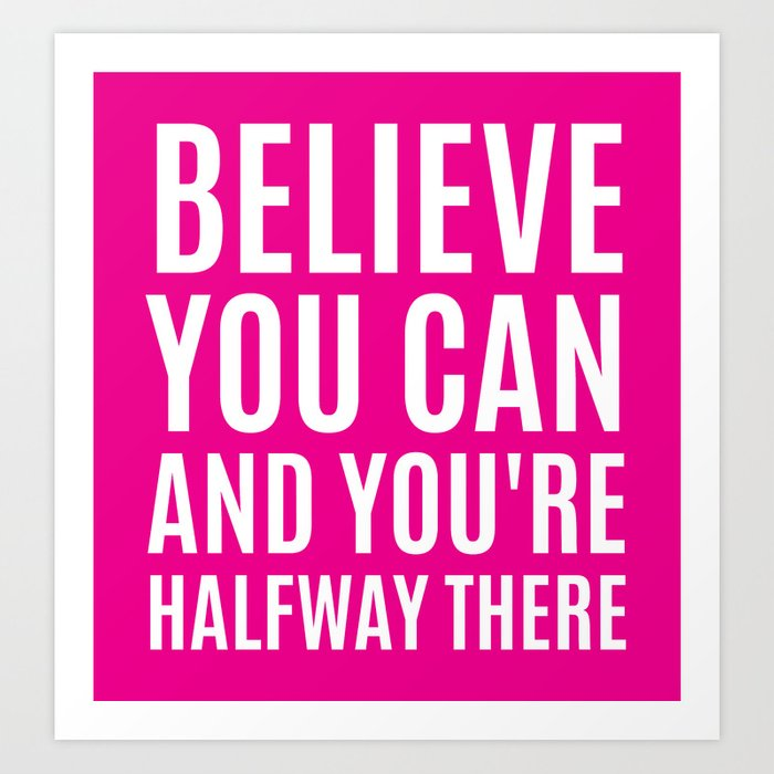 BELIEVE YOU CAN AND YOU'RE HALFWAY THERE (Magenta) Art Print