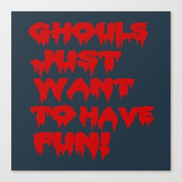 Ghouls Just Want to Have Fun! (Text)  Canvas Print