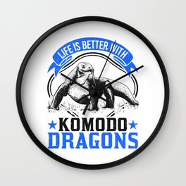 Life is Better with Komodo Dragons Wall Clock