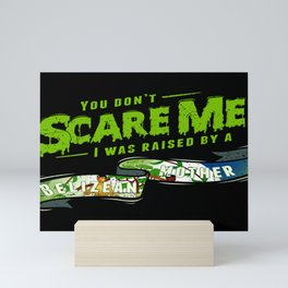 You Don't Scare Me I Was Raised By A Belizean Mother Mini Art Print