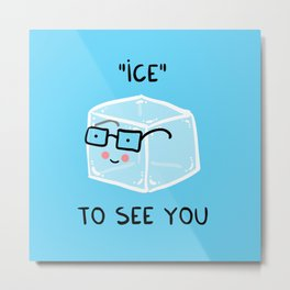 ICE to see you Metal Print