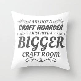 Craft Lover Not Craft Hoarder Just Need Bigger Room Gift Throw Pillow