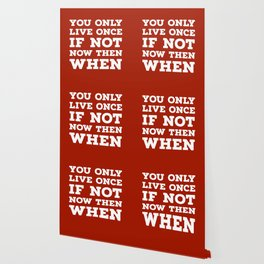 You Only Live Once If Not Now Then When Wallpaper