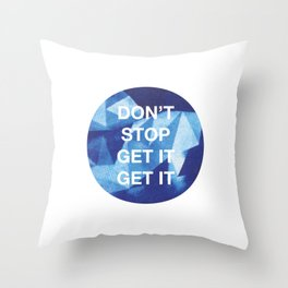 Don't Stop (Get It, Get It) Throw Pillow