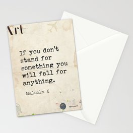Malcolm If you don't stand for something you will fall for anything.  Stationery Cards