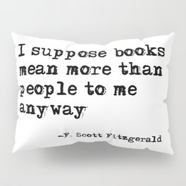 Books mean more than people to me - F. Scott Fitzgerald quote Pillow Sham