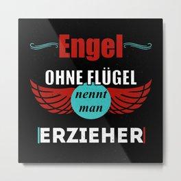 Engel ohne Flügel nennt man Erzieher Metal Print