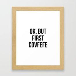 OK, But First Covfefe Framed Art Print