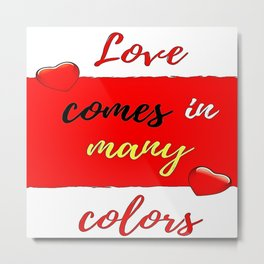Love comes in many colors Metal Print