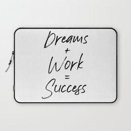 Dreams + Work = Success, Hard Work And Patience, Hustle, Success Quote, Dreams And Hard Work Laptop Sleeve