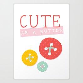 Cute as a Button Art Print