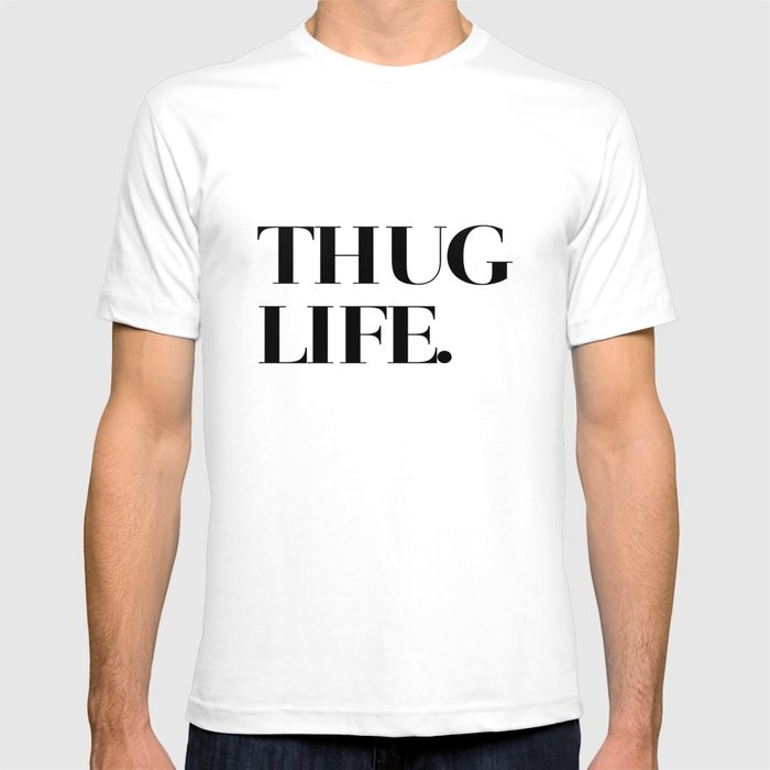 Thug Life T Shirt By Productoslocos Society6