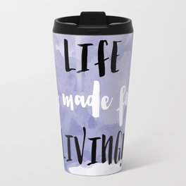 Life is made for living - watercolor Travel Mug