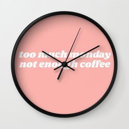 too much monday Wall Clock