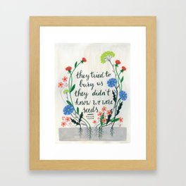They Tried To Bury Us - Mexican Proverb Framed Art Print