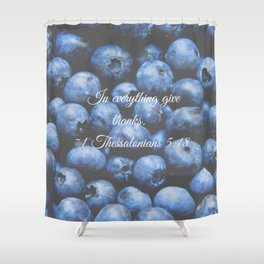 In everything give thanks. Bible Verse. Blueberries Shower Curtain