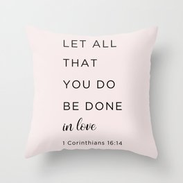 1 Corinthians 16:14 Let all that you do be done in love Throw Pillow