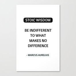 Stoic Quotes - Marcus Aurelius - Philosophical Inspiration - Be Indifferent to What Makes No Differe Canvas Print