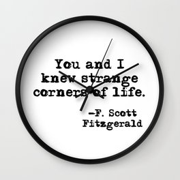 You and I knew strange corners of life - Fitzgerald quote Wall Clock