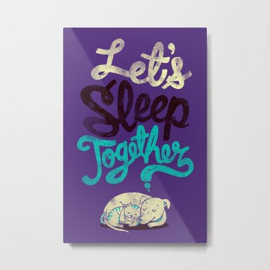 Let's Sleep Together Metal Print