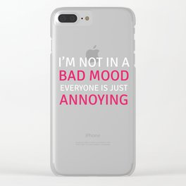 I Am Not in a Bad Mood, Everyone is Annoying Funny T-shirt Clear iPhone Case