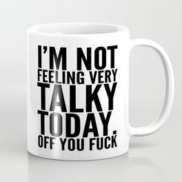 I'm Not Feeling Very Talky Today Off You Fuck Coffee Mug