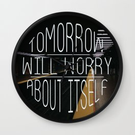 Tomorrow Will Worry About Itself Wall Clock