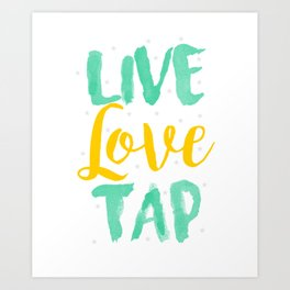 Tap Dancer Live Love Tap Dancing Ballet Tap Shoes Art Print