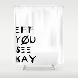 Eff See You Kay Shower Curtain